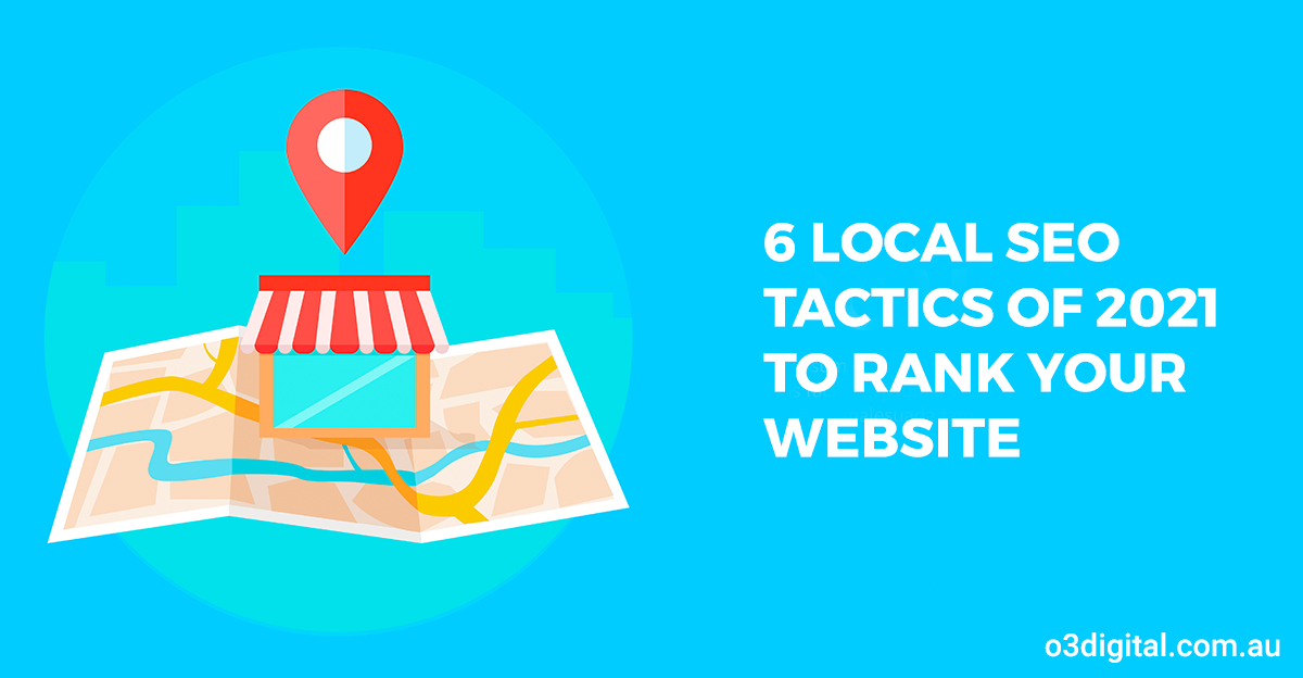 6 Local SEO Tactics of 2021 to Rank Your Website