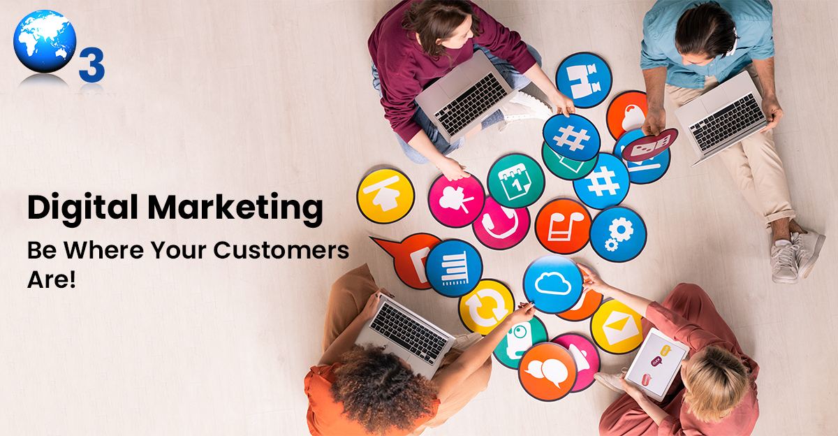 Digital Marketing Be Where Your Customers Are